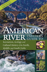 An Insider's Guide to the North, Middle and South Forks of the American River and Canyons